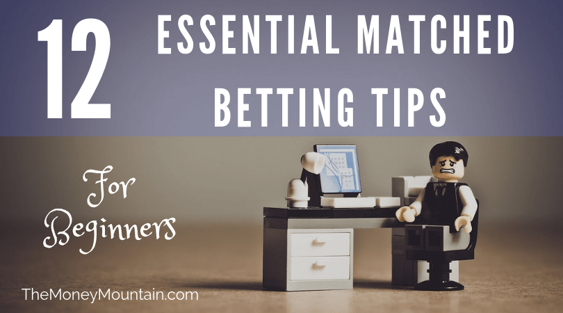 12 Essential Matched Betting Tips for Beginners - The Money Mountain